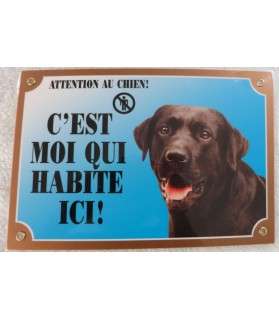 "Pancarte Labrador ""c'est moi qui habite ici"""