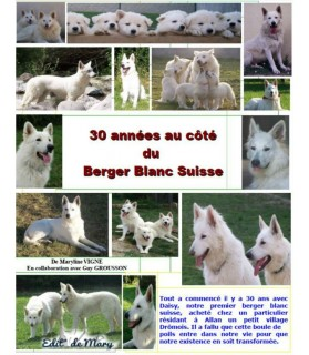 Livre sur le Berger blanc suisse 30 années au côté du berger blanc suisse - Maryline Vigne  49,00€